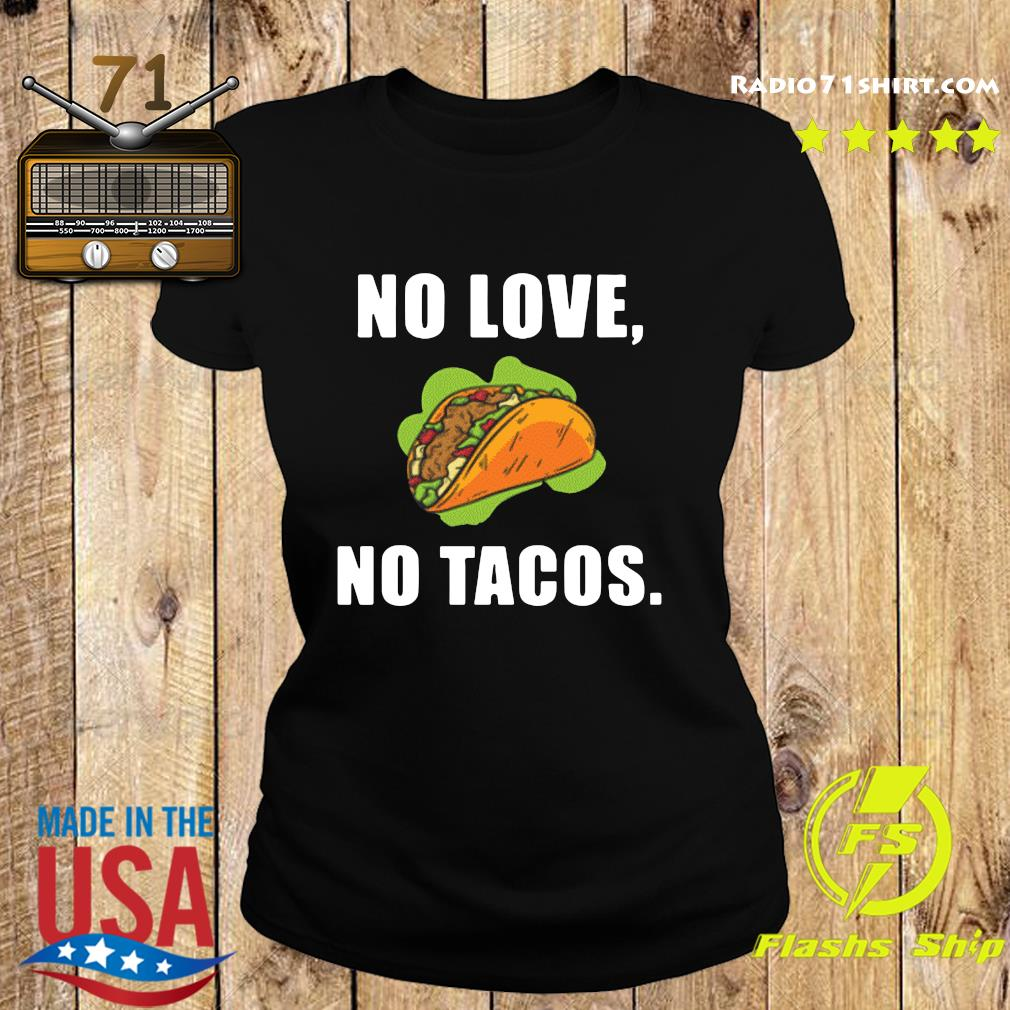 #NoLoveNoTacos No Love No Tacos Shirt Ladies tee