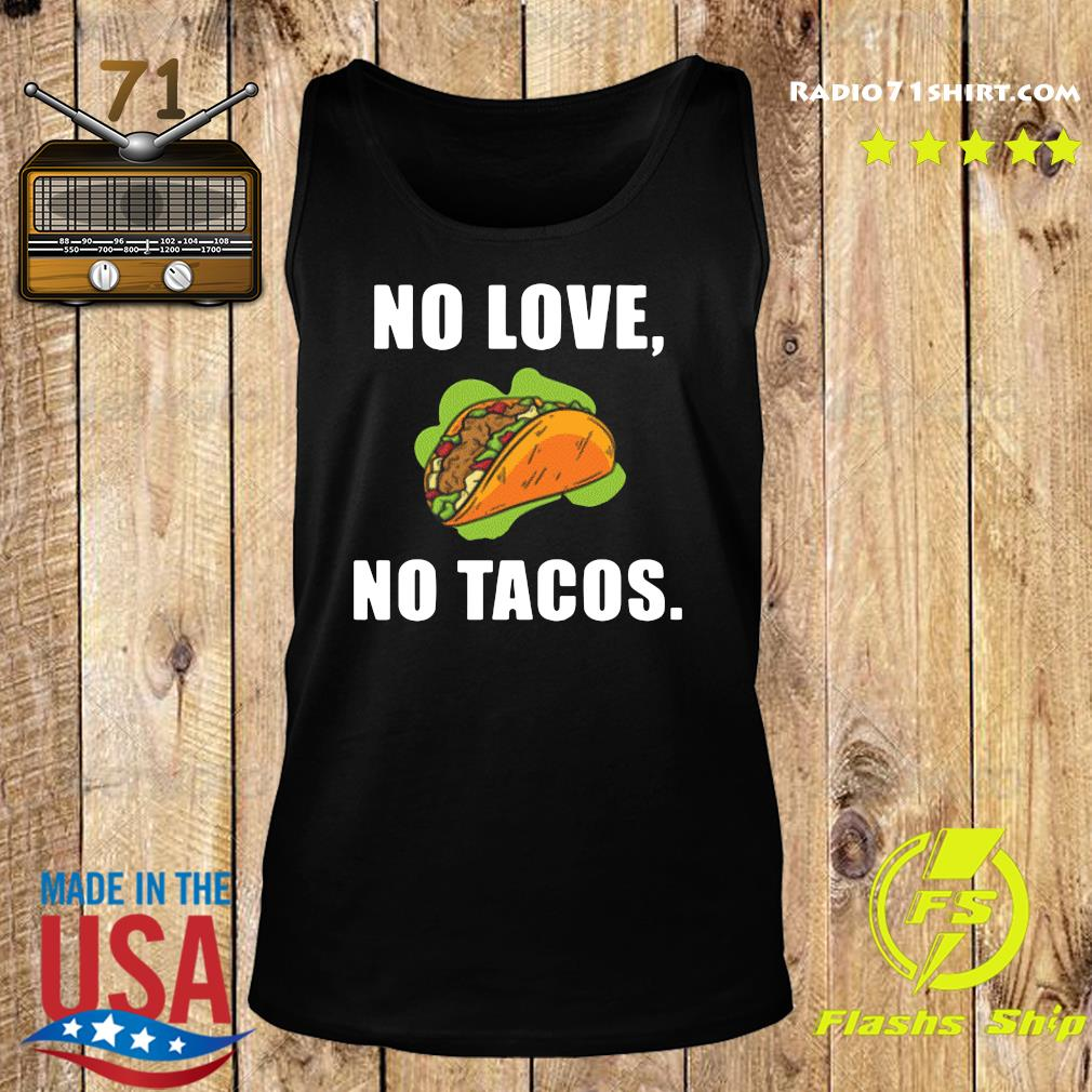 #NoLoveNoTacos No Love No Tacos Shirt Tank top