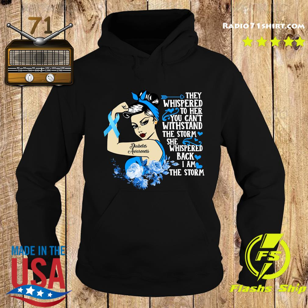 Diabetes Awareness They Whispered To Her You Cannot Withstand The Storm She Whispered Back I Am The Storm Shirt Hoodie