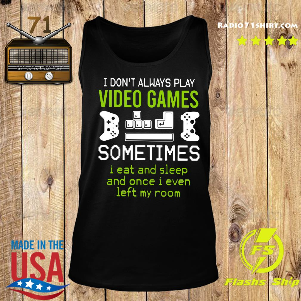I Don't Always Play Video Games Sometimes I Eat And Sleep And Once T s Tank top