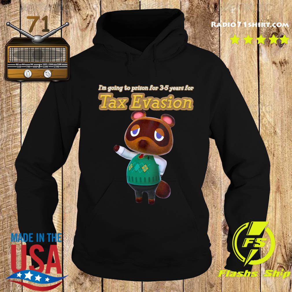I'm Going To Prison For 3-5 Years For Tax Evasion Shirt Hoodie