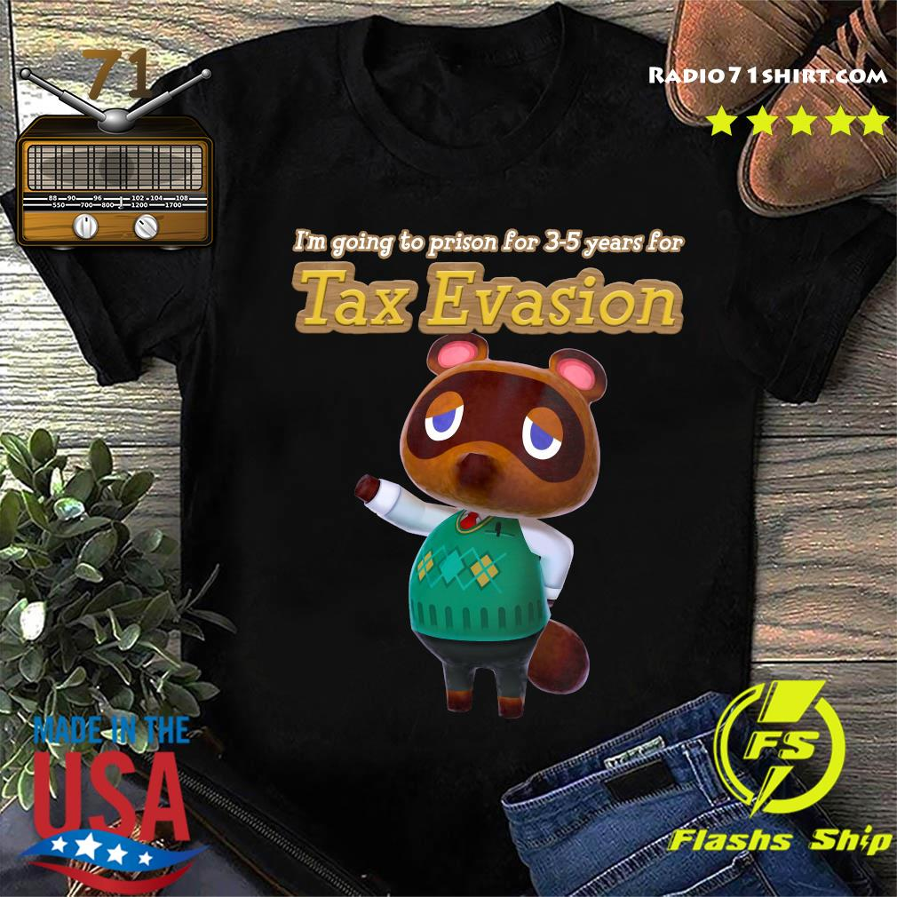 I'm Going To Prison For 3-5 Years For Tax Evasion Shirt