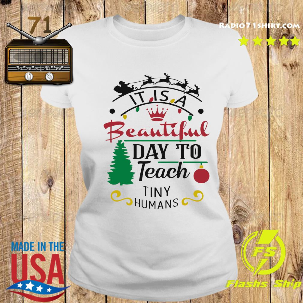 It Is A Beautiful Day To Teach Tiny Humans Christmas Sweats Ladies tee