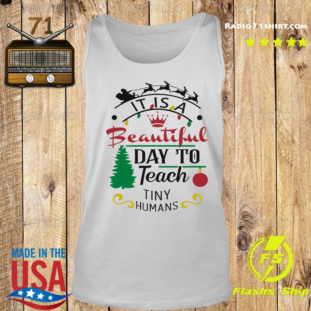 It Is A Beautiful Day To Teach Tiny Humans Christmas Sweats Tank top