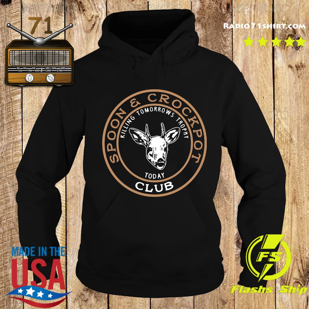 Spoon And Crock Pot Killing Tomorrow's Trophies Today Club 2020 T Shirt Hoodie