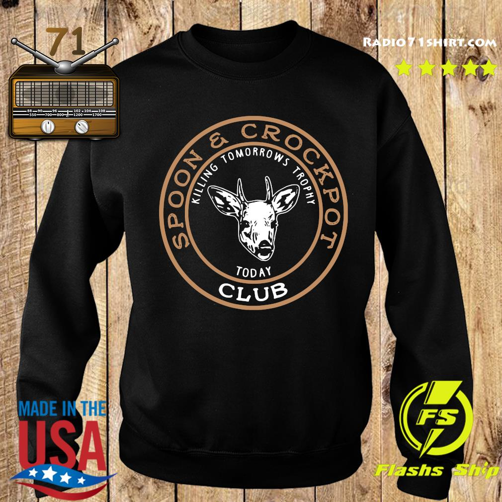 Spoon And Crock Pot Killing Tomorrow's Trophies Today Club 2020 T Shirt Sweater