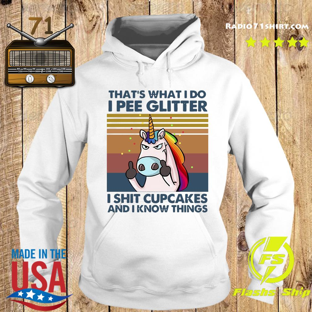 Unicorn That's What I Do I Pee Glitter I Shit Cupcakes And I Know Things Vintage Shirt Hoodie