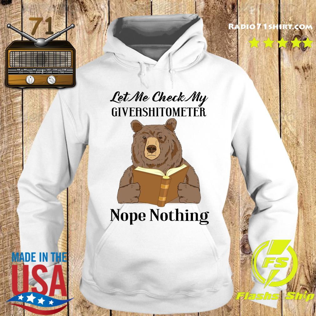 Bear Read Book Let Me Check My Giveashitometter Nope Nothing Shirt Hoodie