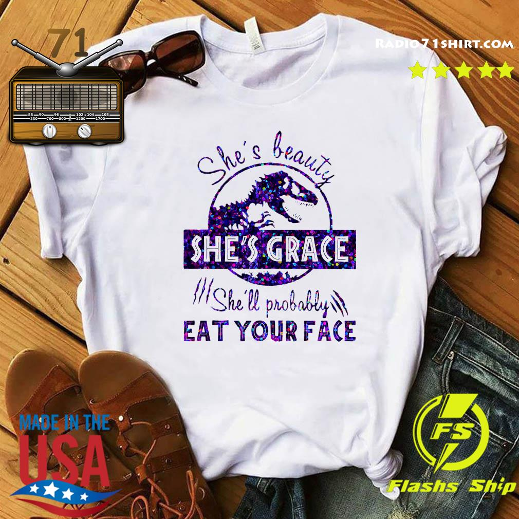 Dinosaurs T-rex She's Beauty She's Grace She'll Probably Eat Your Face Shirt