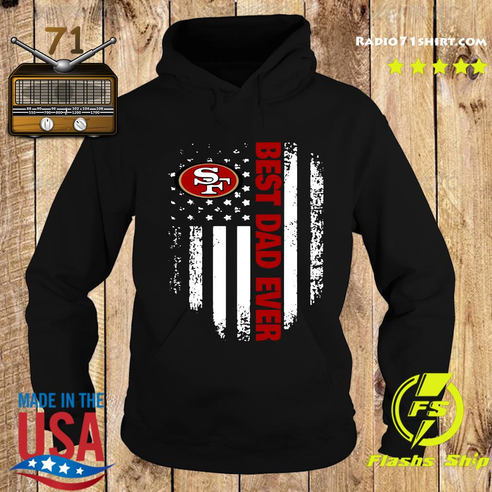 San Francisco 49ers American Flag Best Dad Ever Shirt Hoodie