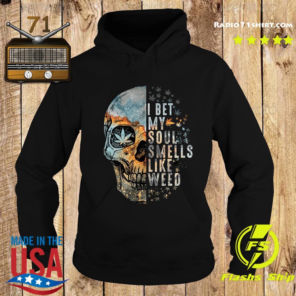 Skull Cannabis I Bet My Soul Smells Like Weed Shirt Hoodie