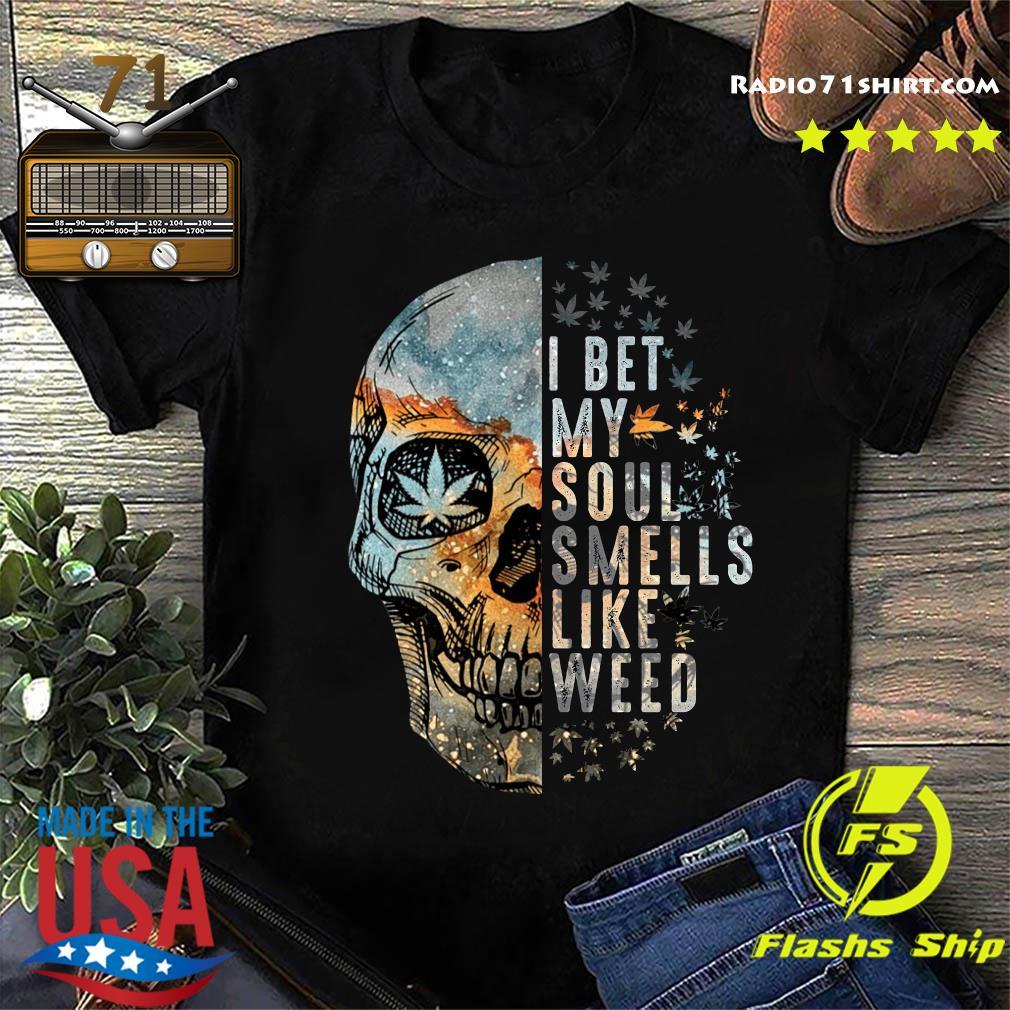 Skull Cannabis I Bet My Soul Smells Like Weed Shirt