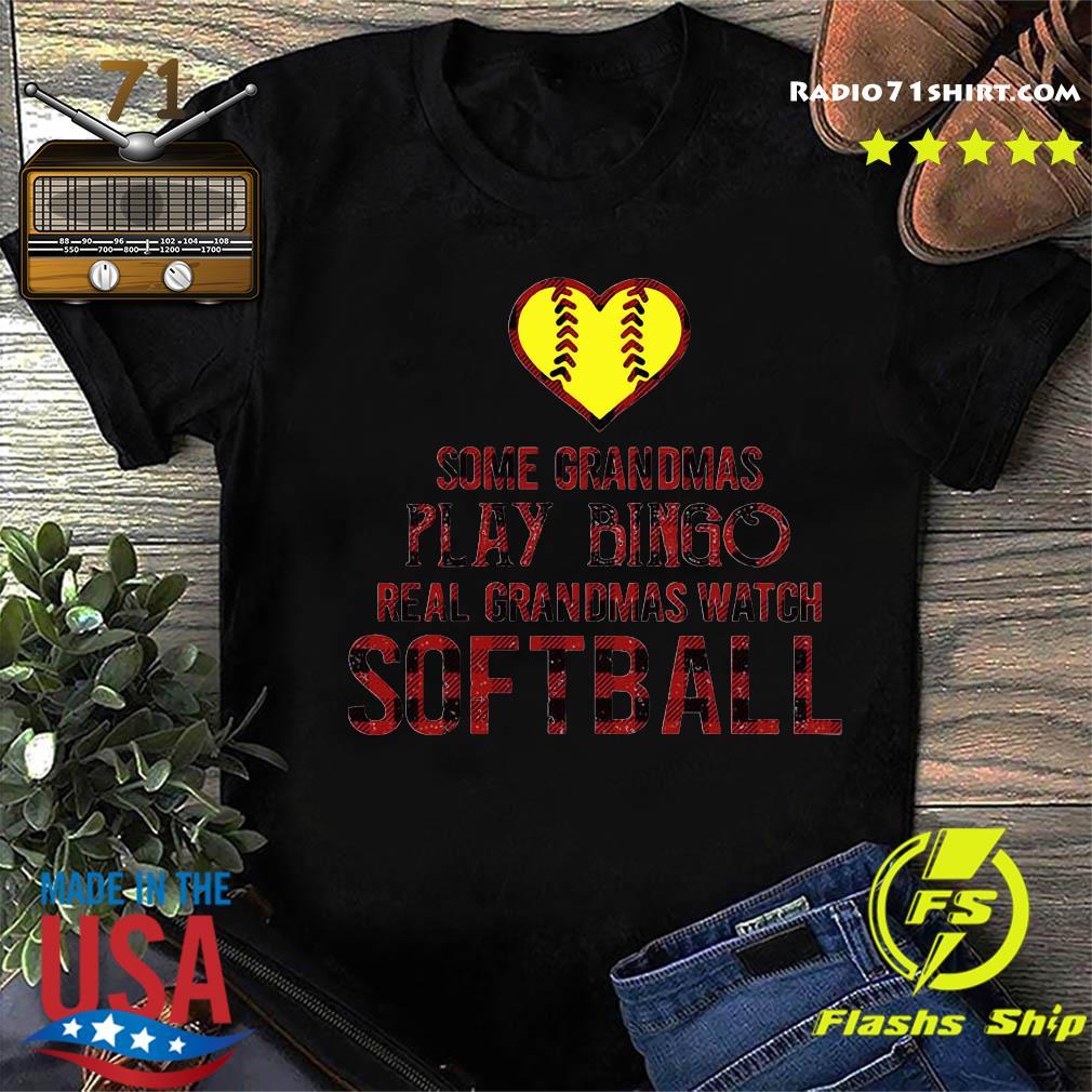Some Grandmas Play Bingo Real Grandmas Watch Softball Shirt