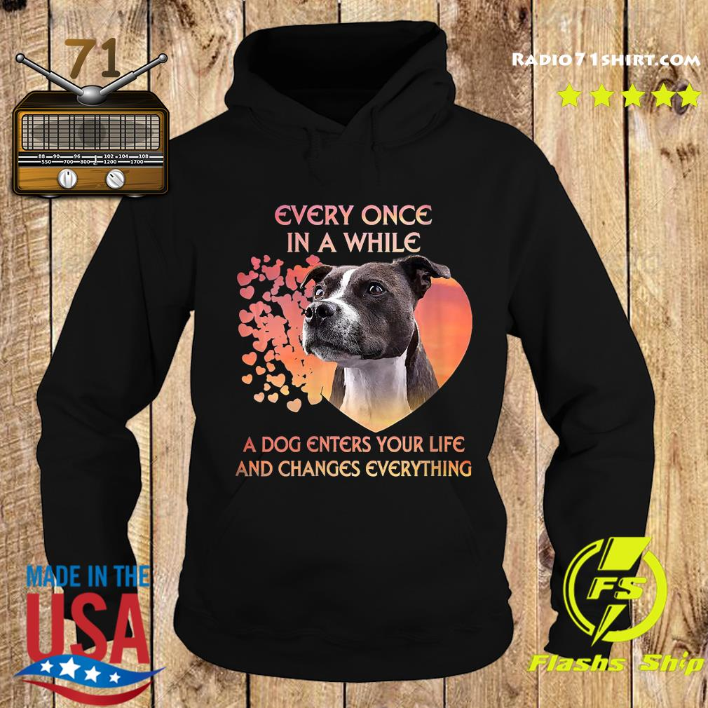 Staffordshire Bull Terrier Every Once In A While A Dog Enter Your Life And Changes Everything Shirt Hoodie
