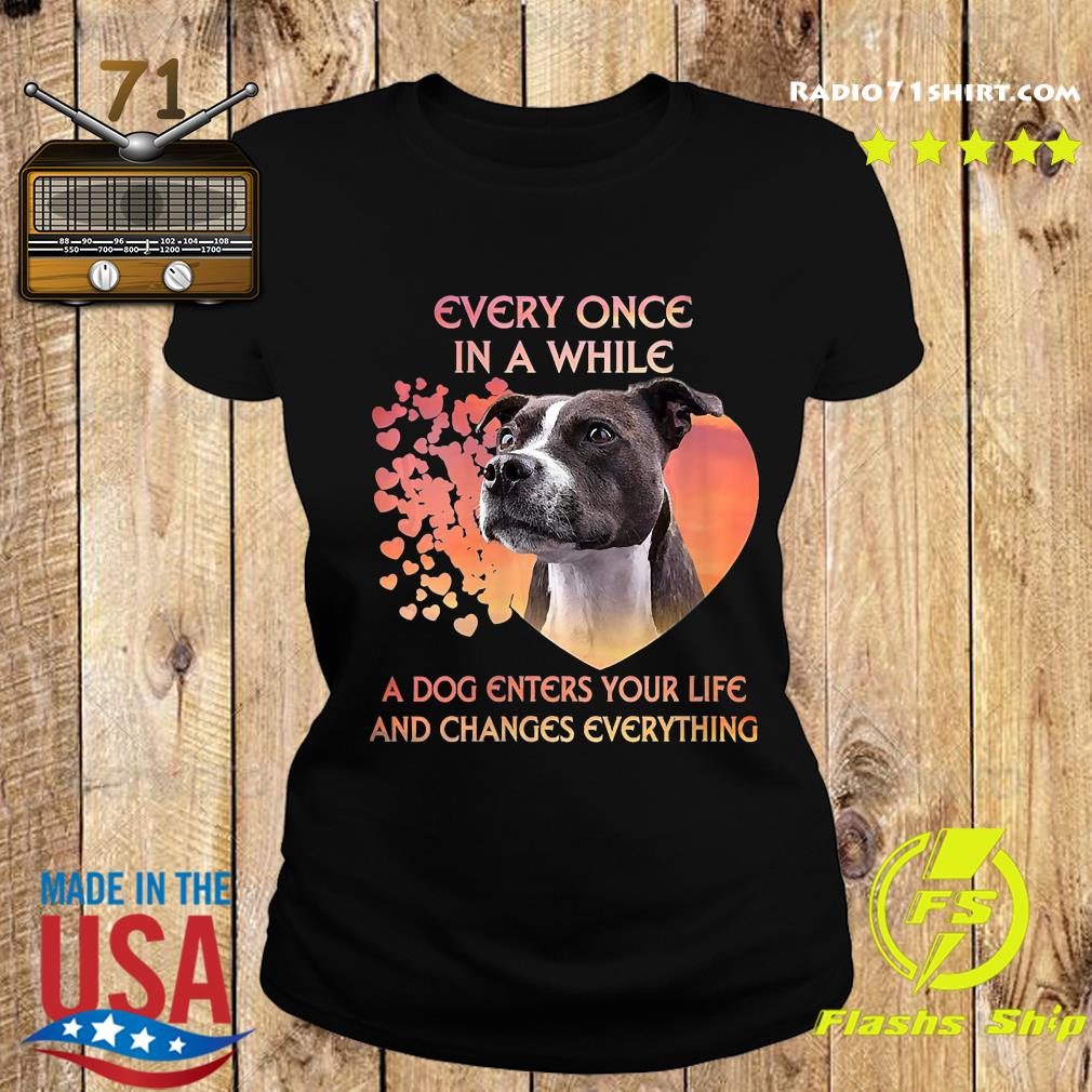 Staffordshire Bull Terrier Every Once In A While A Dog Enter Your Life And Changes Everything Shirt Ladies tee