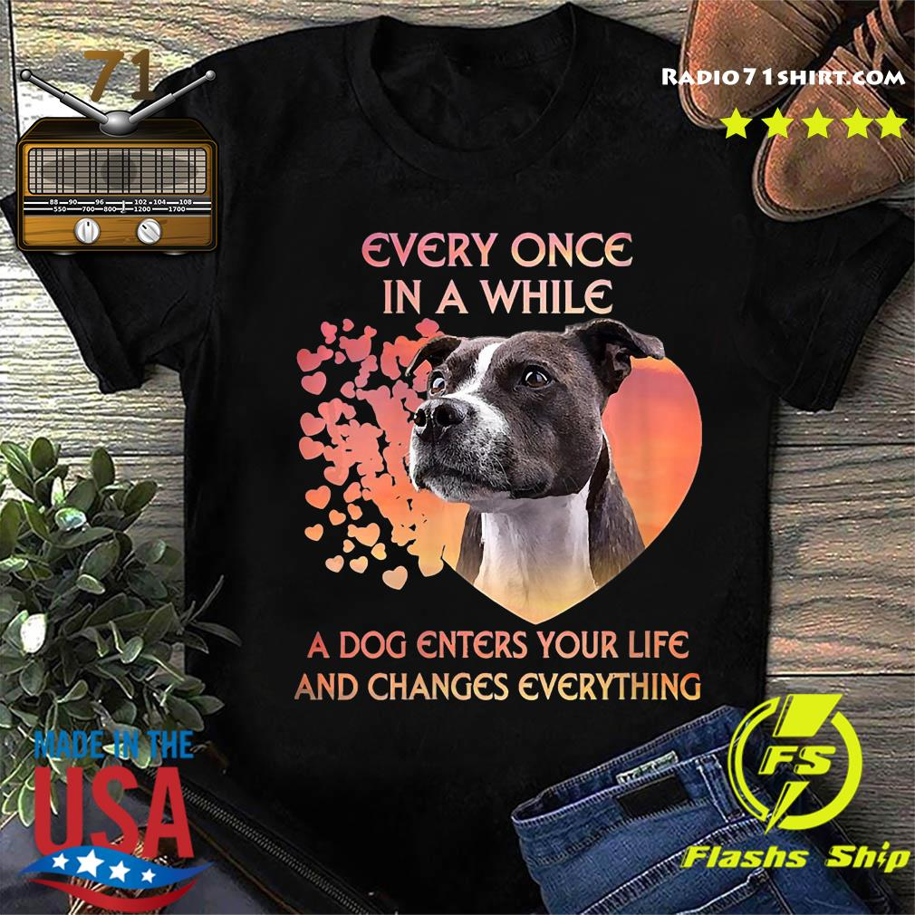 Staffordshire Bull Terrier Every Once In A While A Dog Enter Your Life And Changes Everything Shirt