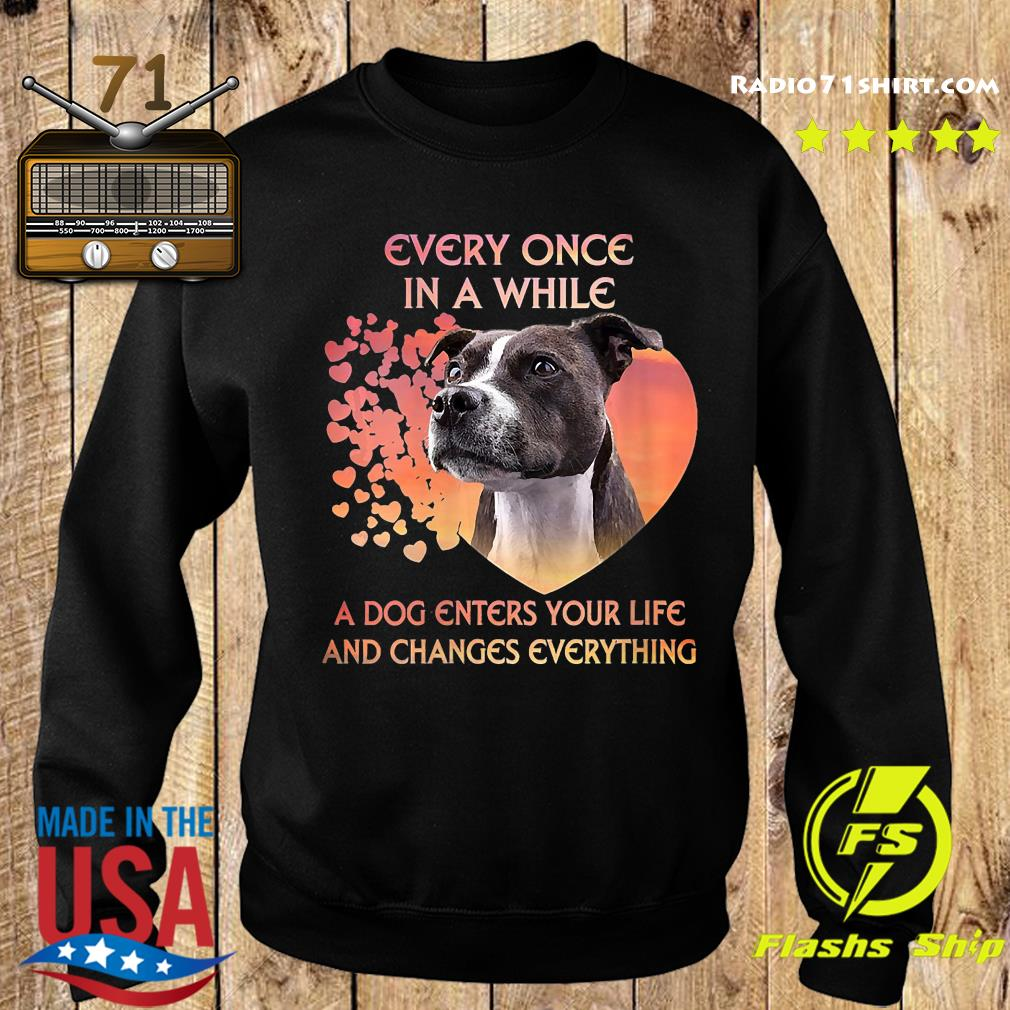Staffordshire Bull Terrier Every Once In A While A Dog Enter Your Life And Changes Everything Shirt Sweater