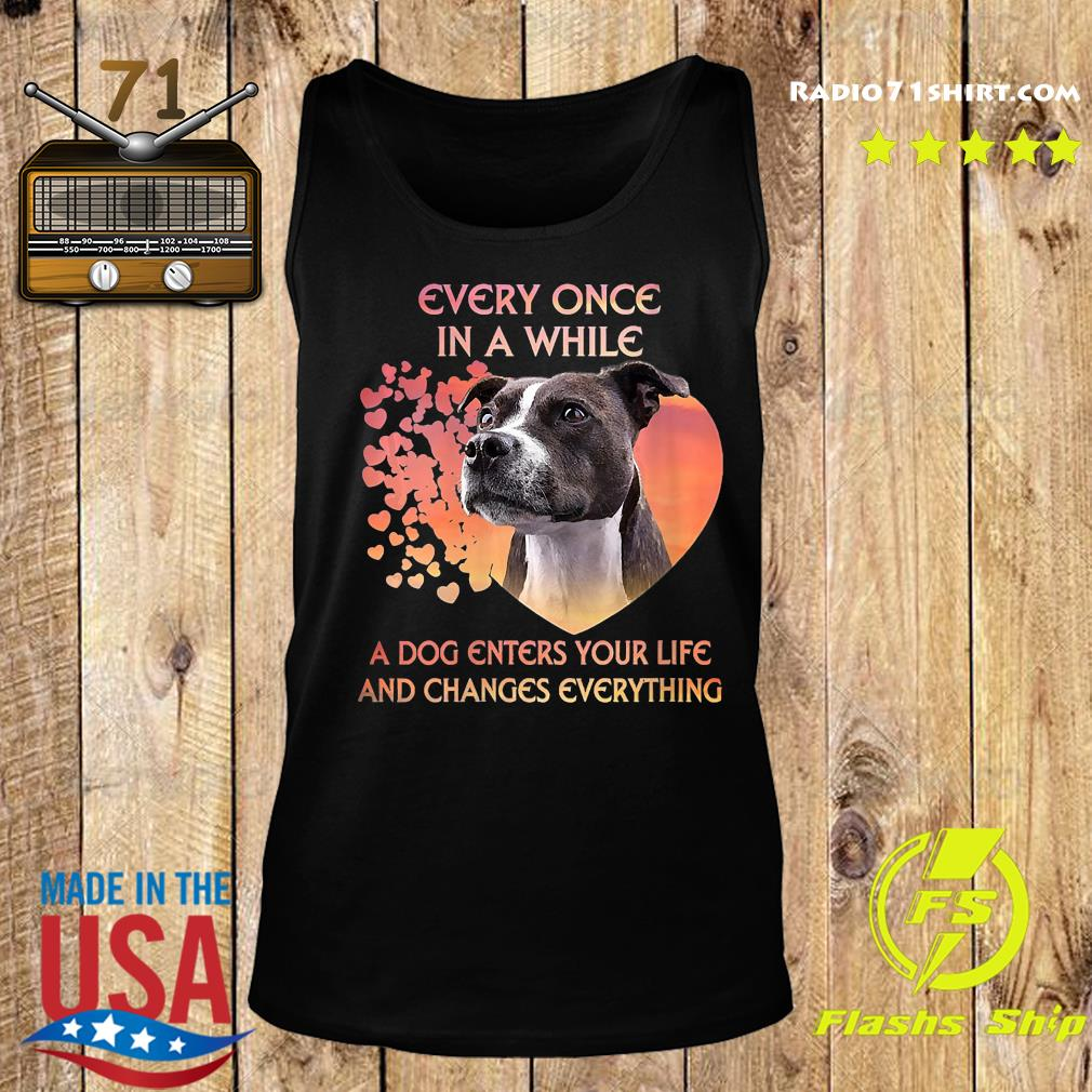 Staffordshire Bull Terrier Every Once In A While A Dog Enter Your Life And Changes Everything Shirt Tank top